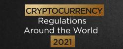 Cryptocurrency Regulations Around the World 2021