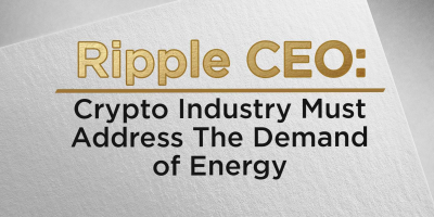 Ripple CEO: Crypto Industry Must Address The Demand of Energy