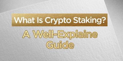 What Is Crypto Staking A Well-Explained Guide