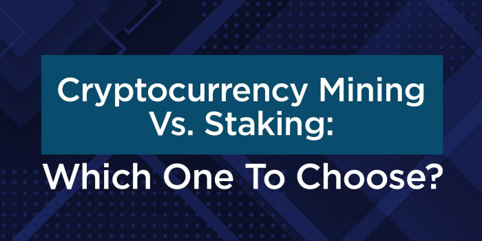 Cryptocurrency Mining Vs. Staking: Which One To Choose?