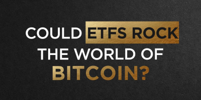 Could ETFs Rock The World of Bitcoin?