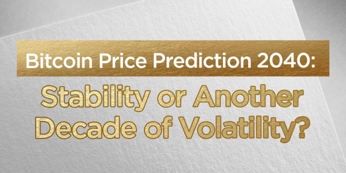 Bitcoin Price Prediction 2040: Stability or Another Decade of Volatility?
