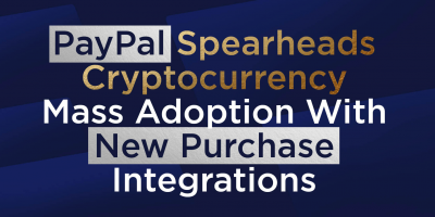 PayPal Spearheads Cryptocurrency Mass Adoption With New Purchase Integrations