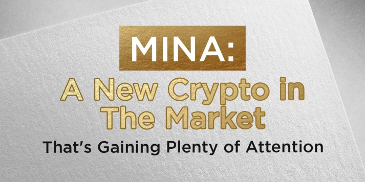 MINA: A New Crypto in The Market That's Gaining Plenty of Attention