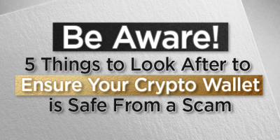 Be Aware! 5 Things to Look After to Ensure Your Crypto Wallet Is Safe From a Scam