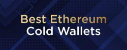 Best Ethereum Cold Wallets
