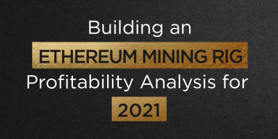 Building an Ethereum Mining Rig Profitability Analysis for 2021