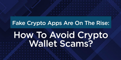 Fake Crypto Apps Are On The Rise: How To Avoid Crypto Wallet Scams?