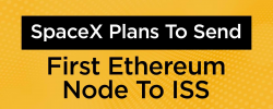 SpaceX Plans To Send First Ethereum Node To ISS