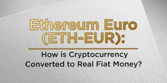Ethereum Euro (ETH-EUR): How is Cryptocurrency Converted to Real Fiat Money?