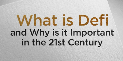 What Is Defi and Why Is it Important in the 21st Century