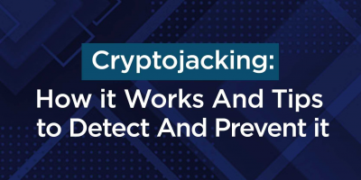 Cryptojacking: How it Works And Tips to Detect And Prevent it