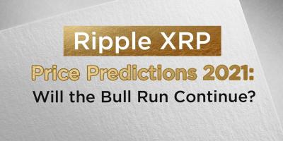 Ripple XRP Price Predictions 2021: Will the Bull Run Continue?