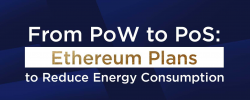From PoW to PoS: Ethereum Plans to Reduce Energy Consumption