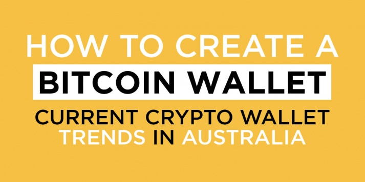 How to Create a Bitcoin Wallet: Current Crypto Wallet Trends In Australia