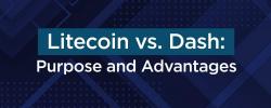 Litecoin vs. Dash: Purpose and Advantages